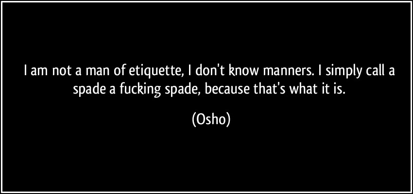 quote-i-am-not-a-man-of-etiquette-i-don-t-know-manners-i-simply-call-a-spade-a-fucking-spade-because-osho