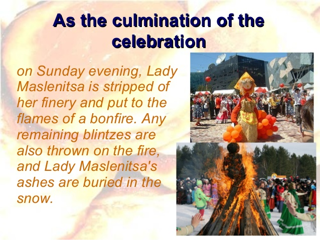 "Sunday the last day of Maslenitsa is called ""Forgiveness Sunday""."